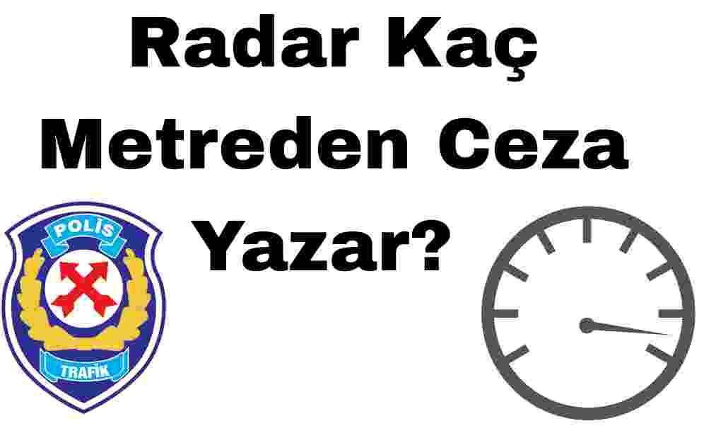 Radar Kaç Metreden Ceza Yazar?