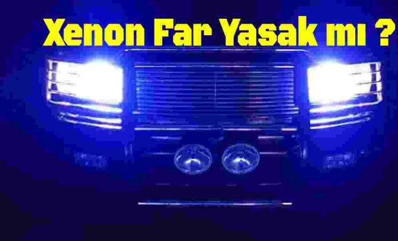 Xenon Far Yasak mı ?