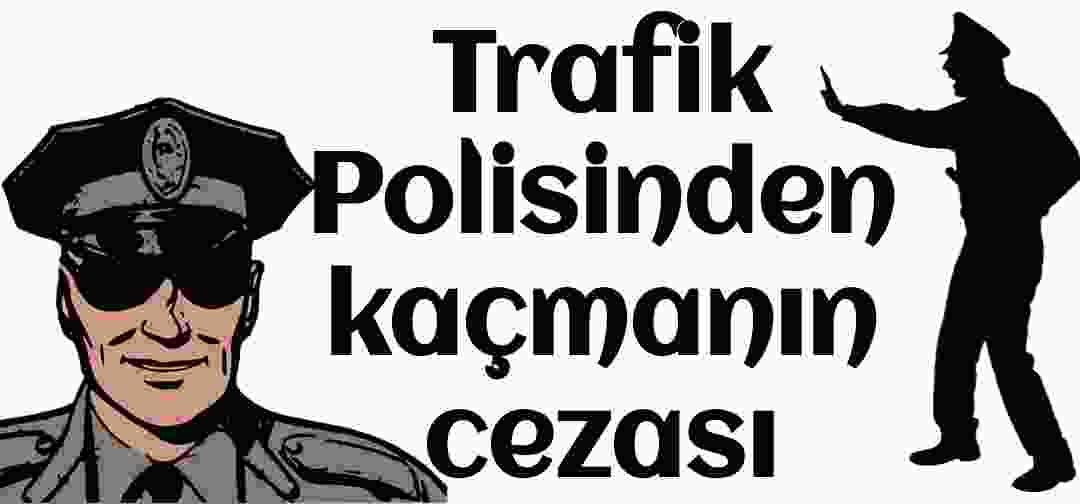 Trafikten kaçmanın cezası