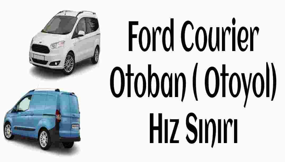 Ford Courier otoban hız sınırı