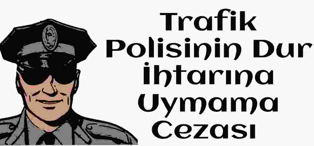 Trafik dur ihtarına uymama cezası 2021