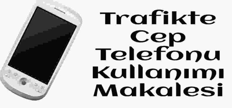 Trafikte cep telefonu kullanımı makale