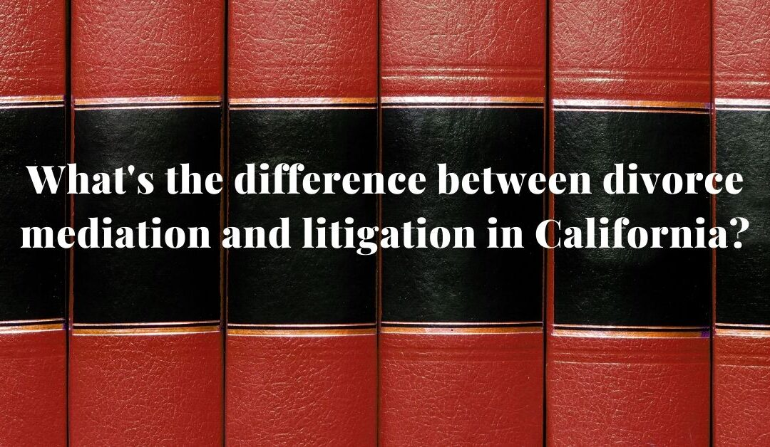 The Difference Between Divorce Mediation and Litigation in California