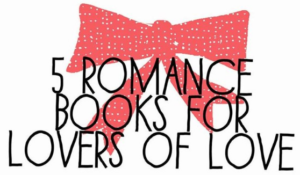 5 Romance Books for Lovers of Love