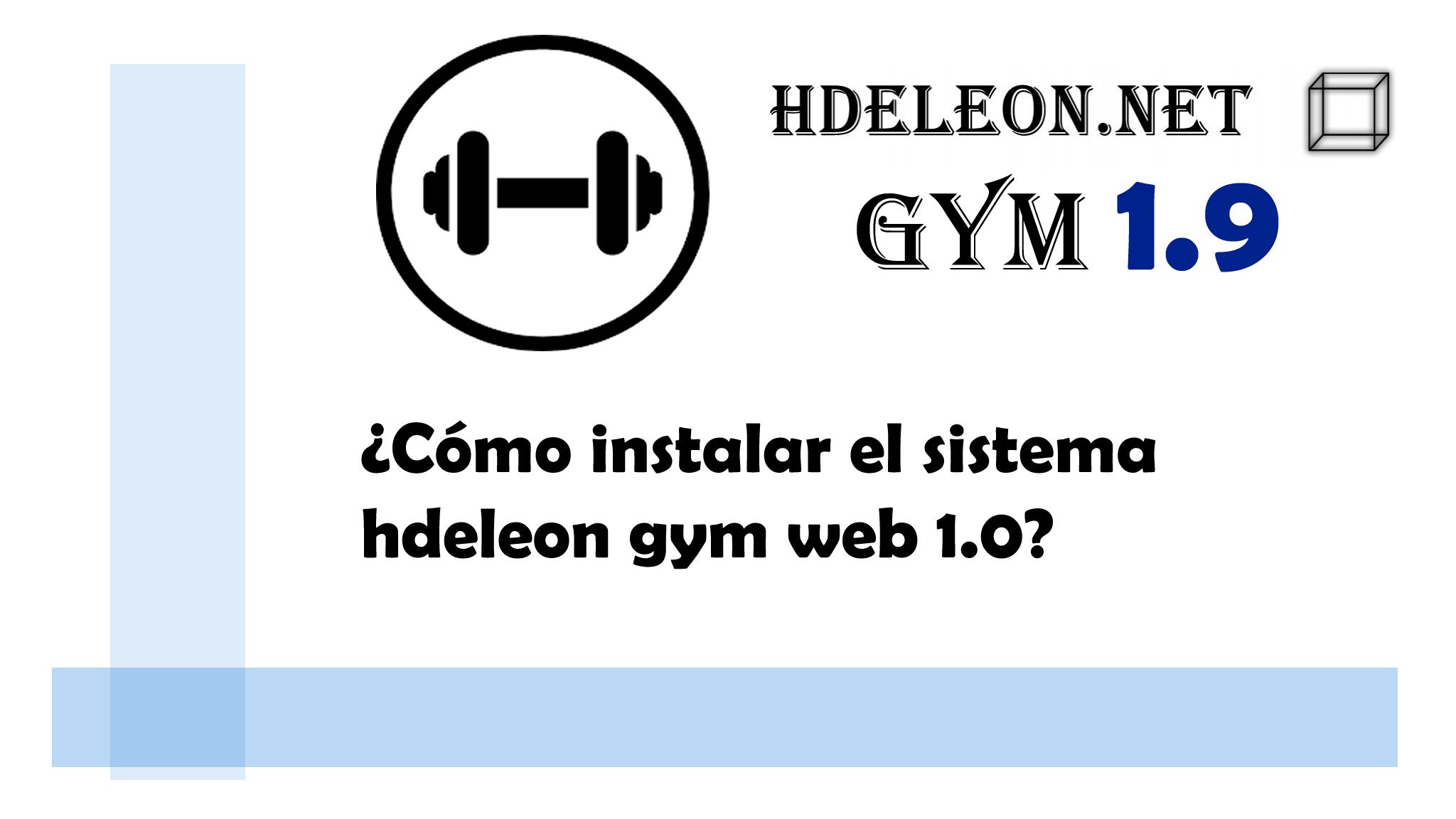 ¿Cómo instalar el sistema hdeleon gym web 1.0?, Gratuito en la versión gym hdeleon 1.9