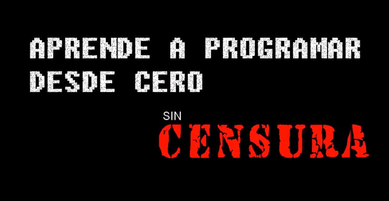 Aprende a programar desde Cero, sin censura