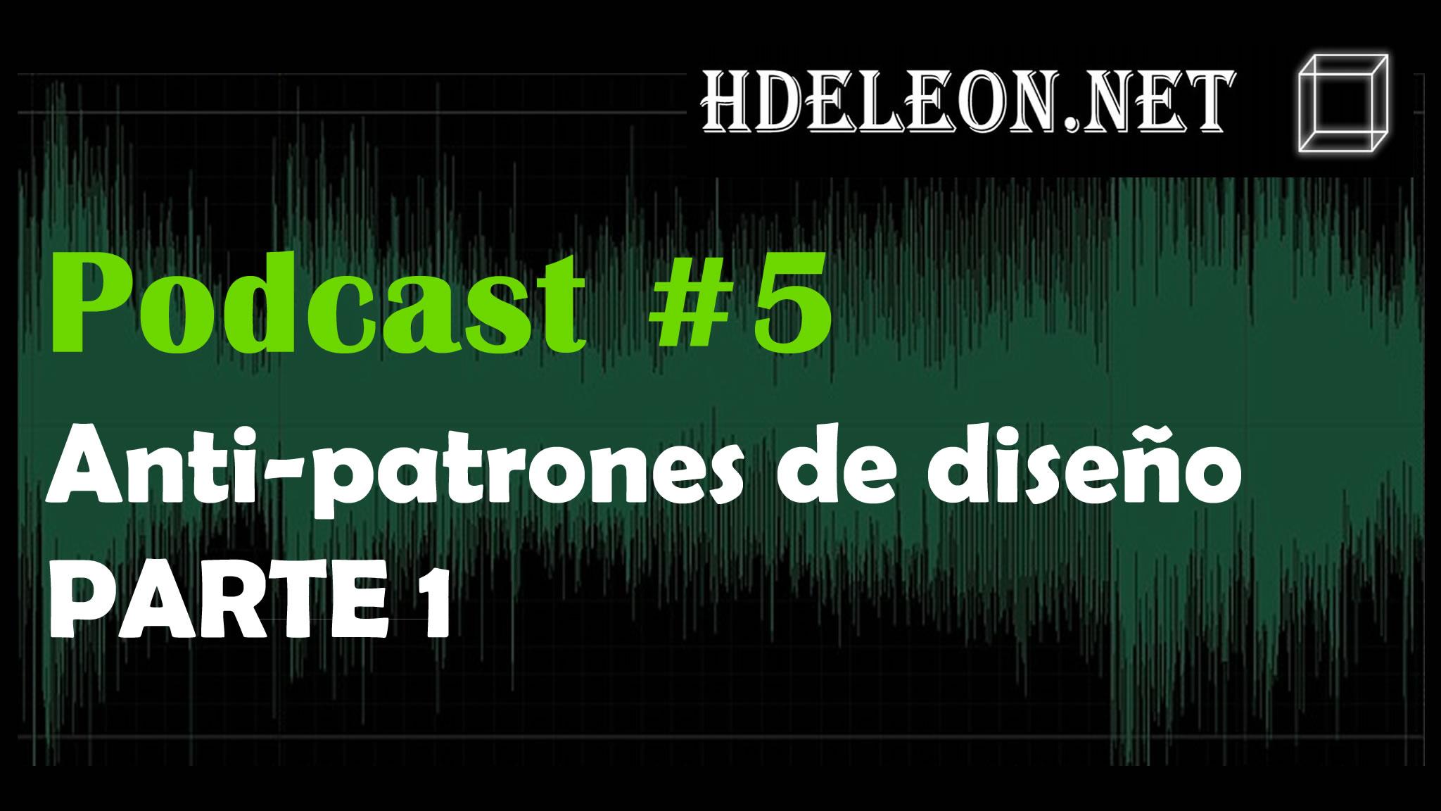 Podcast #5 – Antipatrones de diseño PARTE 1