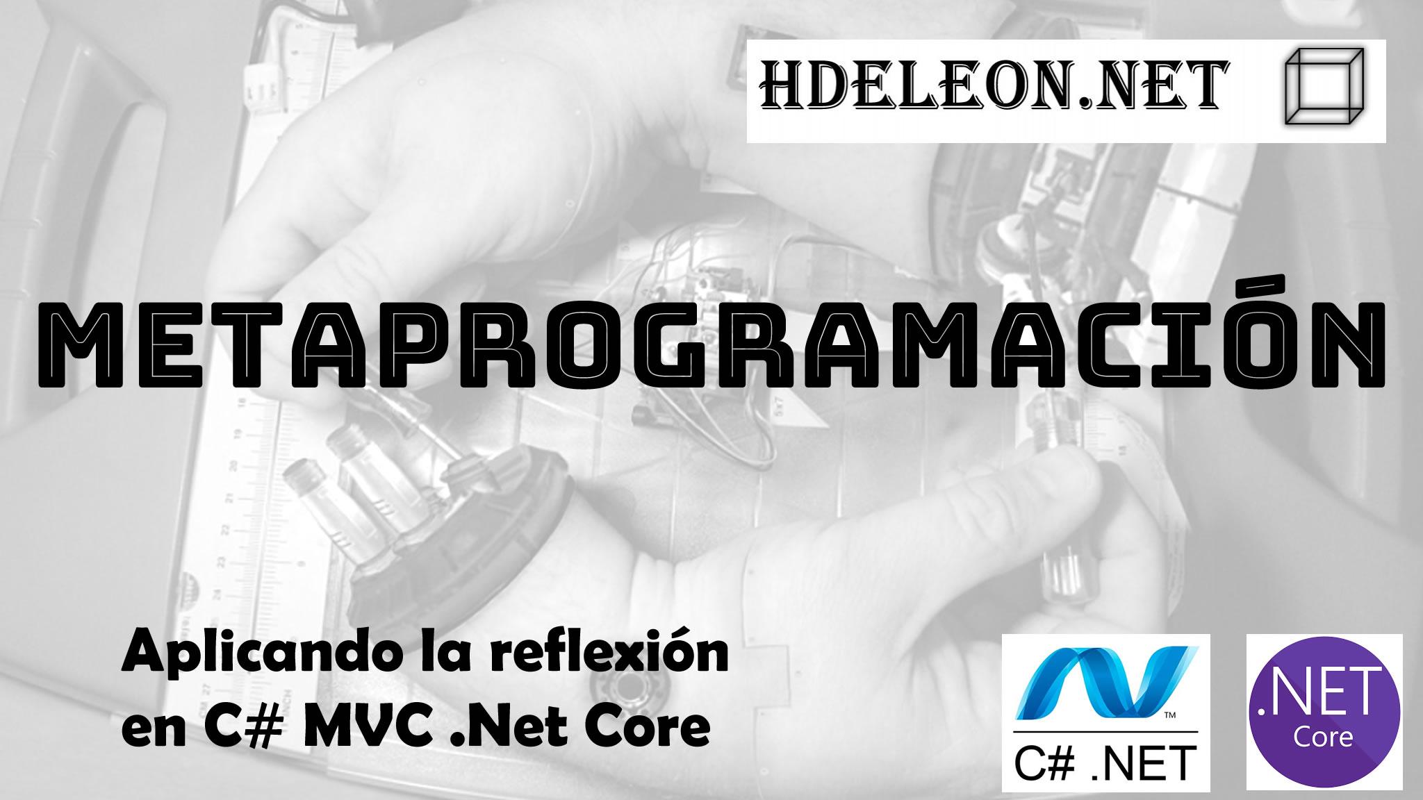 Aplicando la reflexión en C# MVC .Net Core, Creando formularios dinámicos, metaprogramación