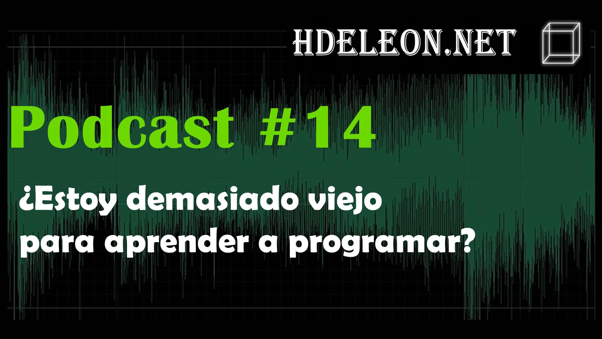 Podcast #14 – ¿Estoy demasiado viejo para aprender a programar?