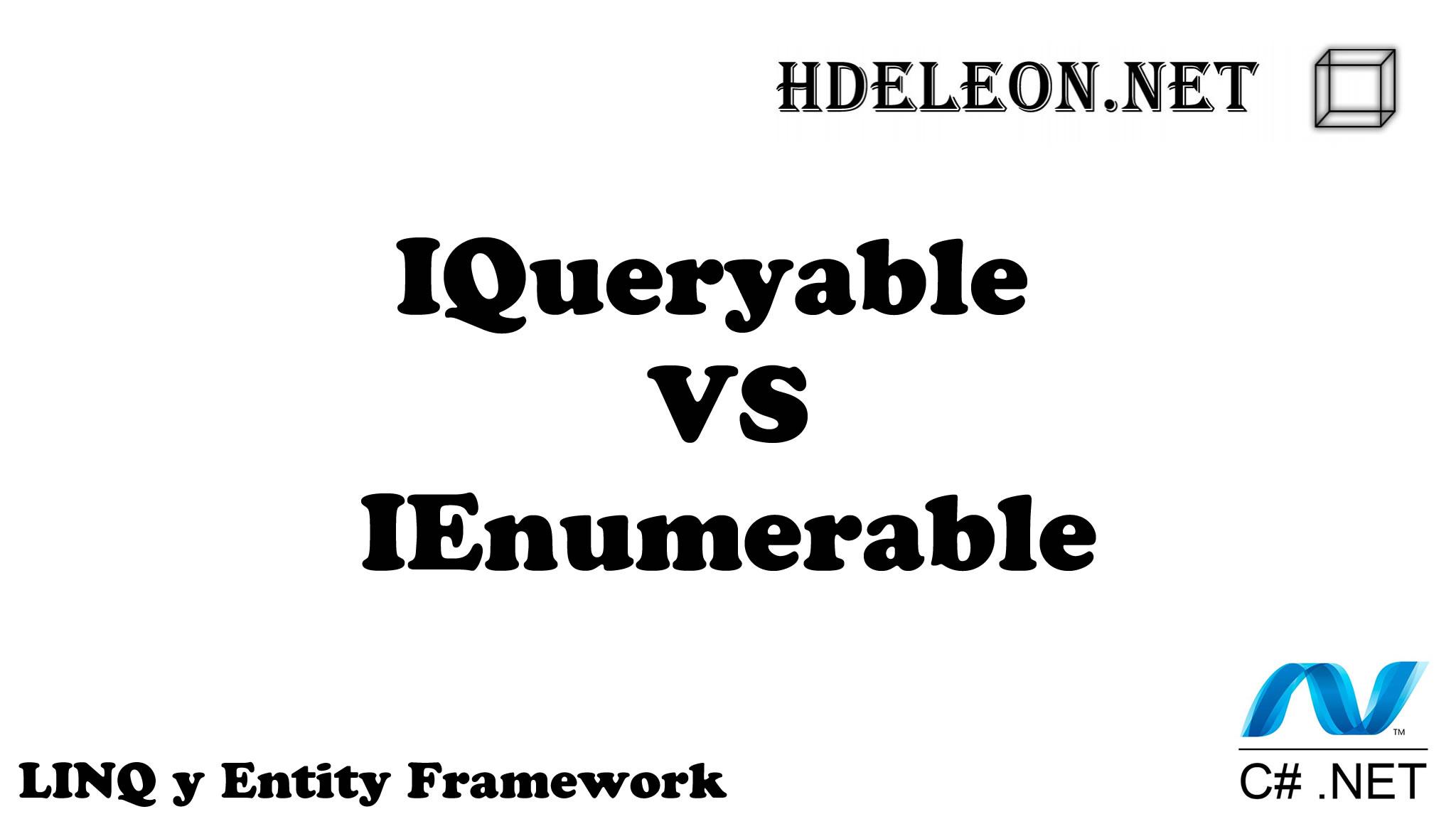¿Cuál es la diferencia de IEnumerable e IQueryable utilizando LINQ en C# .Net?