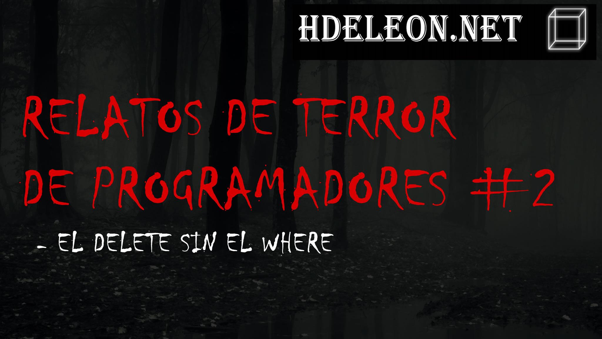 Relatos de terror de programadores #2, historias reales, El delete sin el where