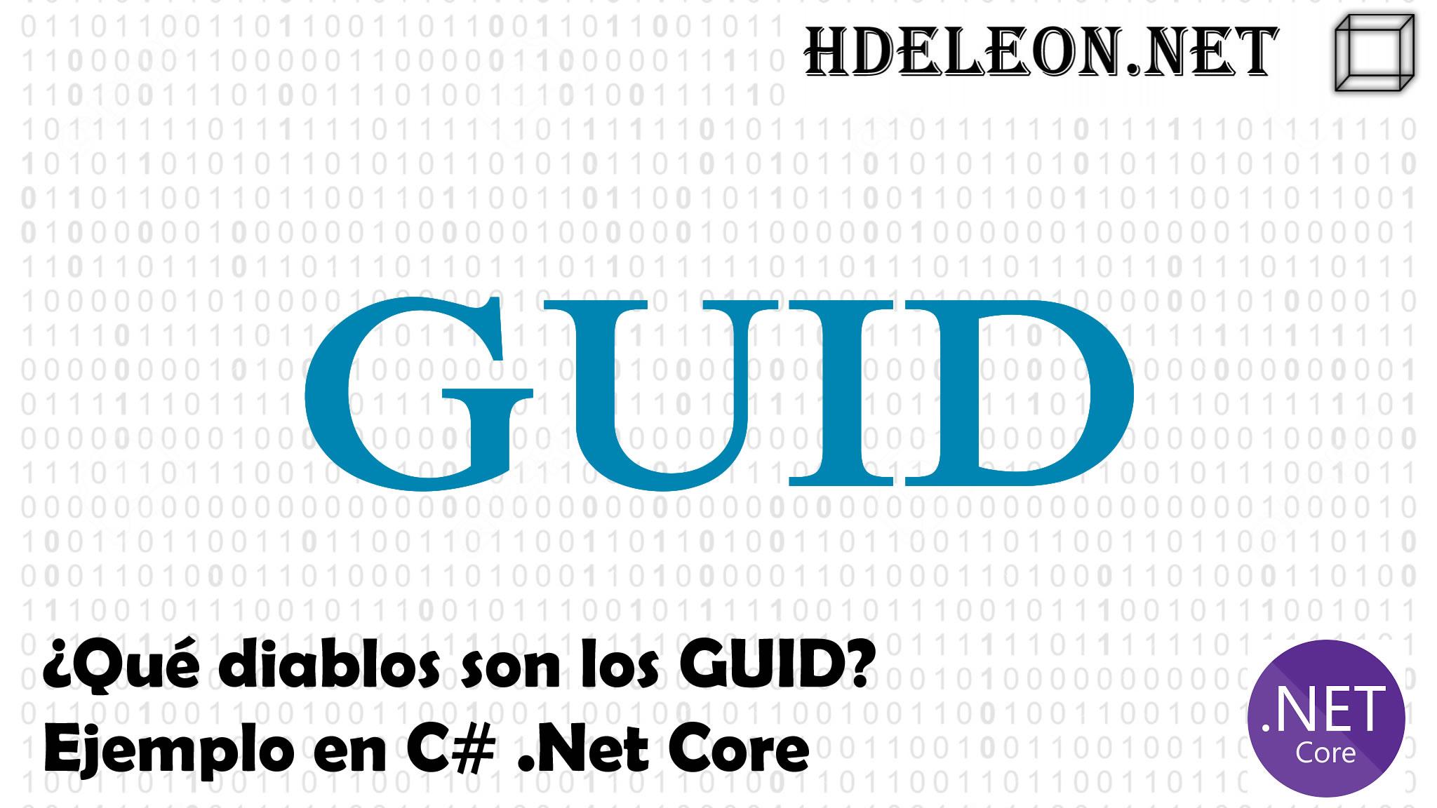 ¿Qué diablos son los GUID? Ejemplo en C# .Net Core