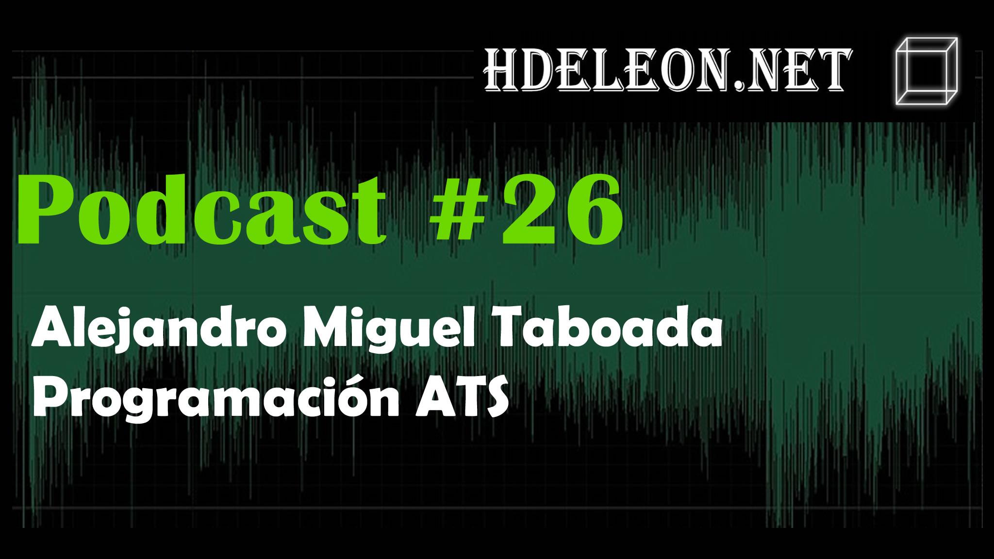 Podcast #26 – Alejandro Miguel Taboada, Programación ATS