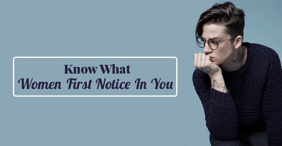 What Things Women Notice in Men at First Sight