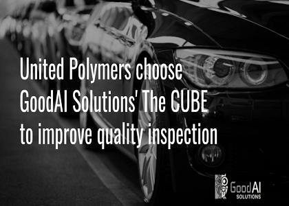 United Polymers choose GoodAI Solutions' The CUBE to improve quality inspection