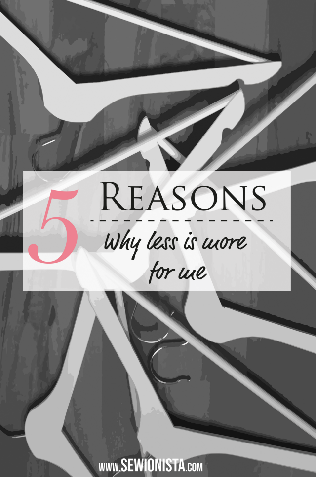 (More) Minimalism - 5 reasons why less is more for me ... Sewionista.com ... Sewing ... Slow Fashion ... DIY ... Blog