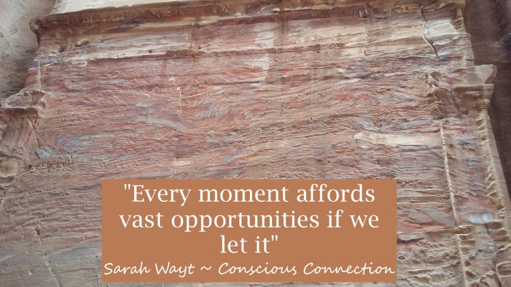 every moment affords vast opportunities if we let it