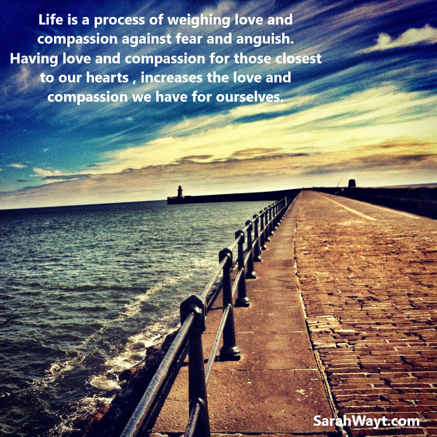 life is a process of weighing love and compassion against fear and anguish
