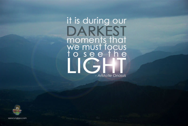 It is during our darkest moments …