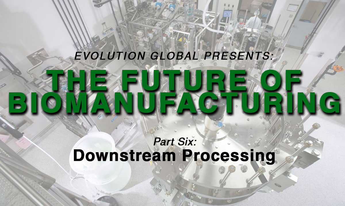 The Future of BioManufacturing: Downstream Processing