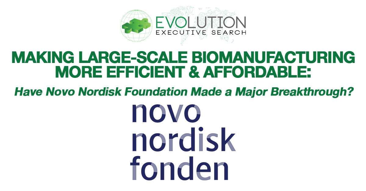 Making Large-Scale Biomanufacturing More Efficient and Affordable: Have Novo Nordisk Foundation Made a Major Breakthrough?