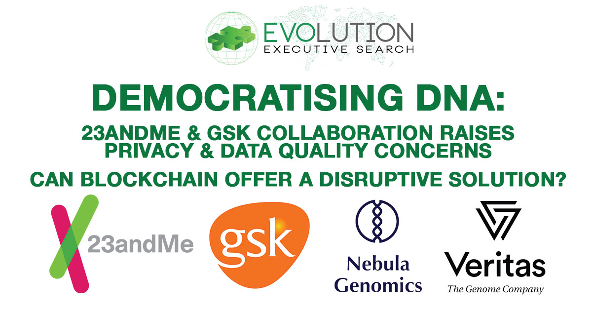 Democratising DNA: 23andMe & GSK Collaboration Highlights Data Quality & Privacy Concerns; Can Blockchain Offer a Disruptive Solution?
