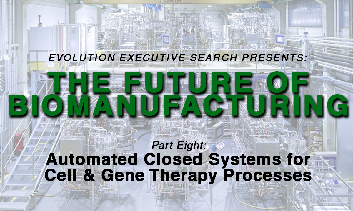 The Future of BioManufacturing: Automated Closed Systems for Cell & Gene Therapy Processes