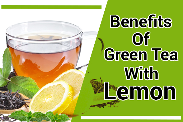 Benefits Of Green Tea With Lemon That Many People Don't Know