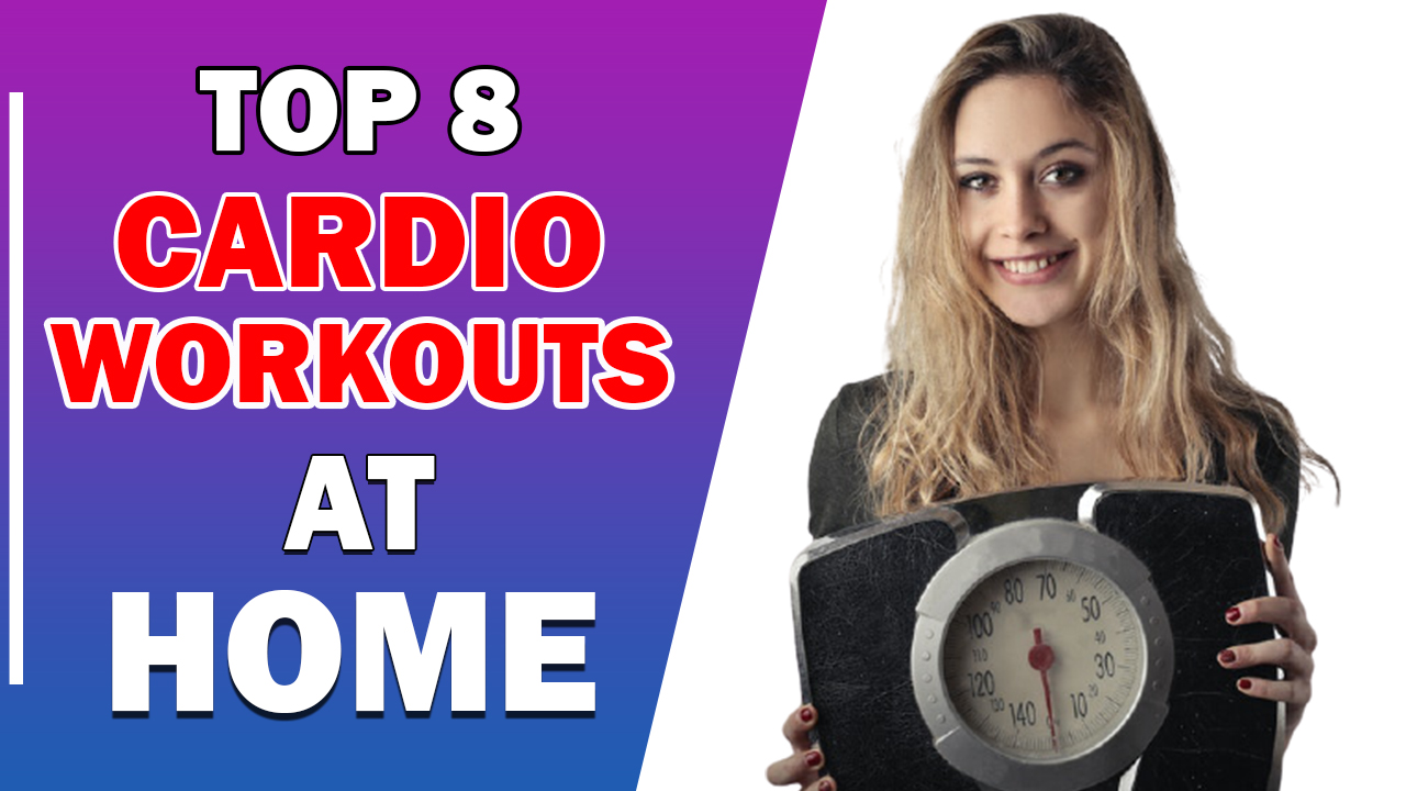 Top 8 Cardio Workouts at home For Weight Loss – Simple And Enjoyable