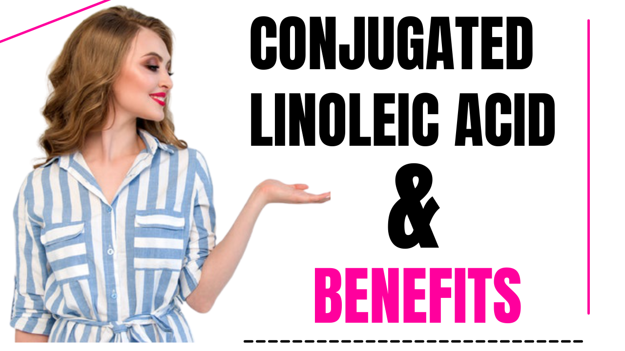 Read more about the article Conjugated Linoleic Acid And Its Benefits The Complete Guide 2021