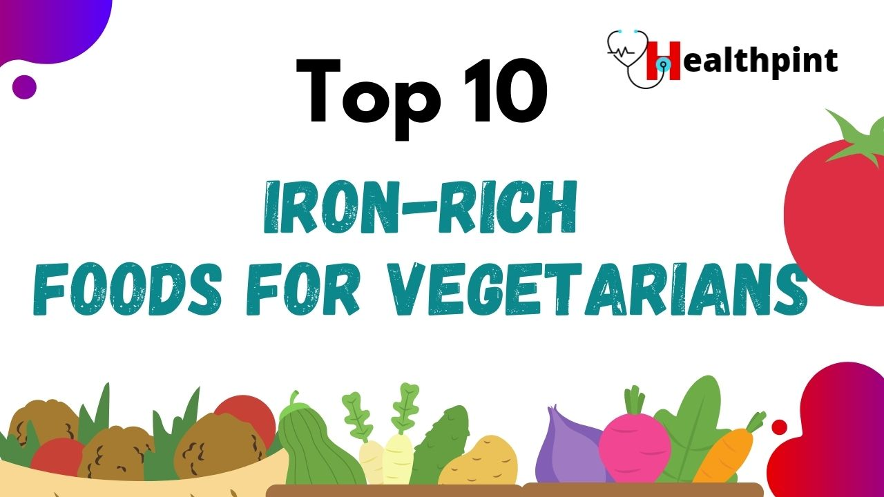 Top 10 Iron-Rich Food For Vegetarians