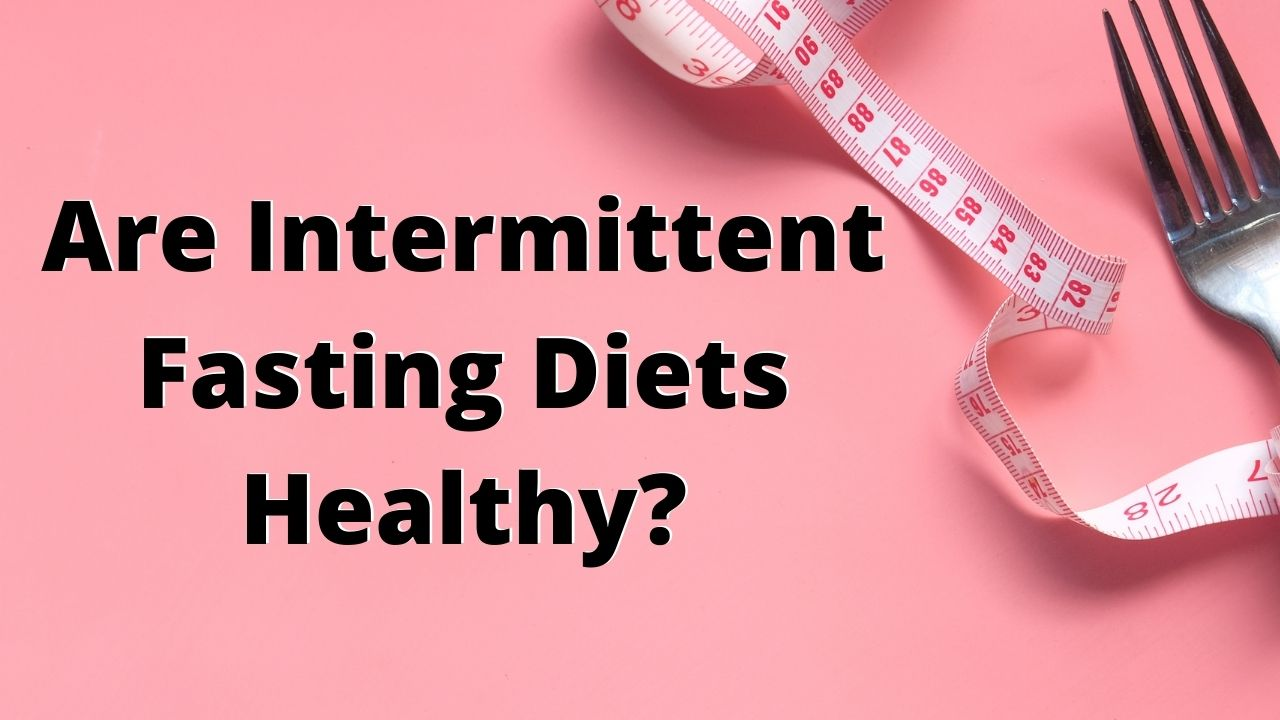 Are Intermittent Fasting Diets Healthy