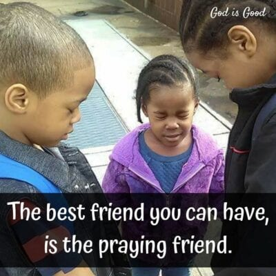 The Best friend you can have is a praying Friend.