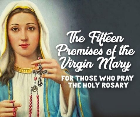 The Fifteen Promises of the Vigin Mary - for those who pray the Holy Rosary