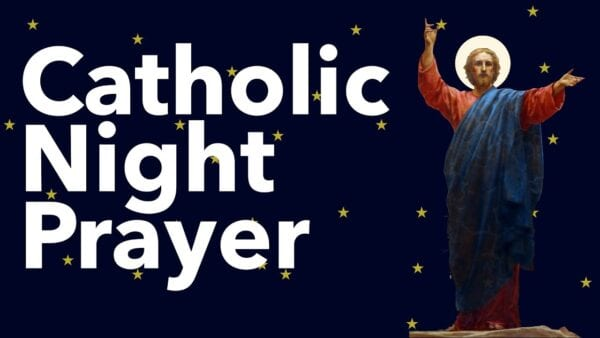 Philip Kosloski -Catholic prayers for night time