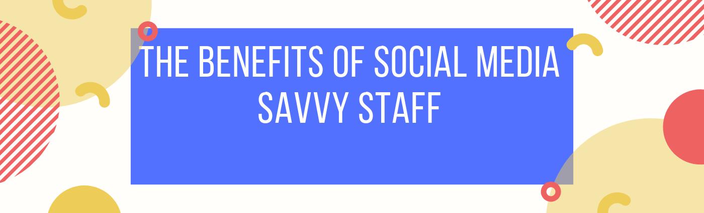 social media savvy staff