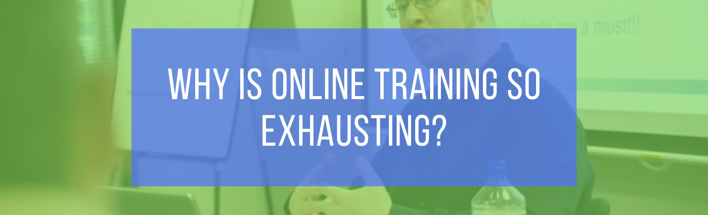 Why is online training so exhausting?