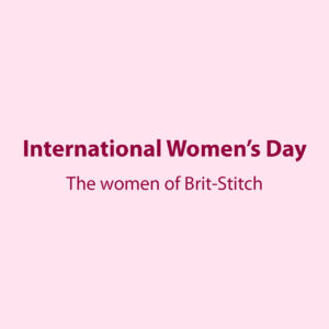 International Women's Day – The Women of Brit-Stitch