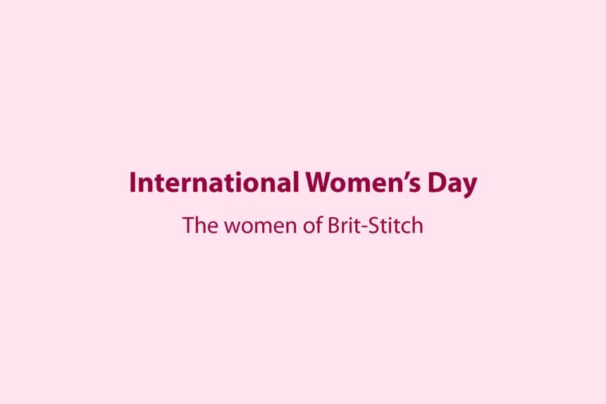 International Women's Day – The Women of Brit-Stitch