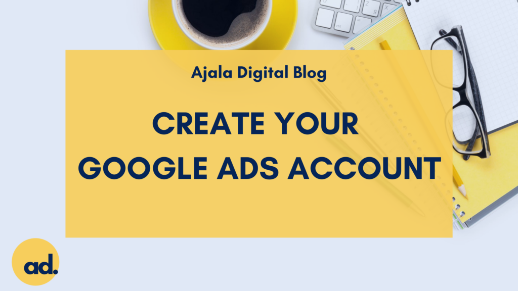Ajala Digital Blog: Creat Your Google Ads Account