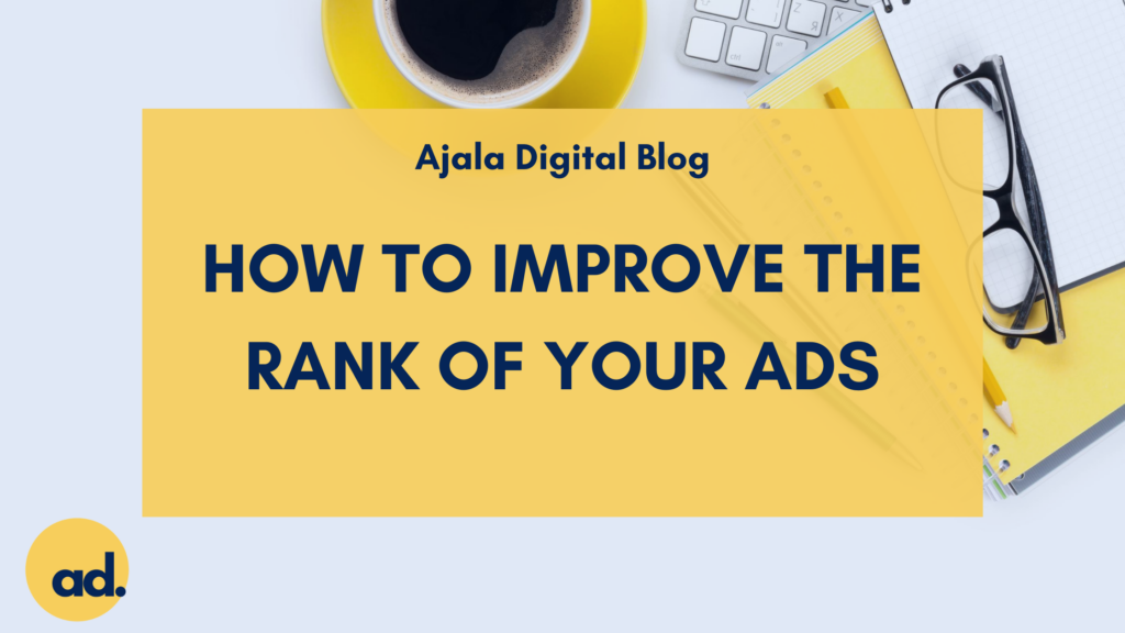 Ajala Digital Blog: How To Improve The Rank of Your Ads