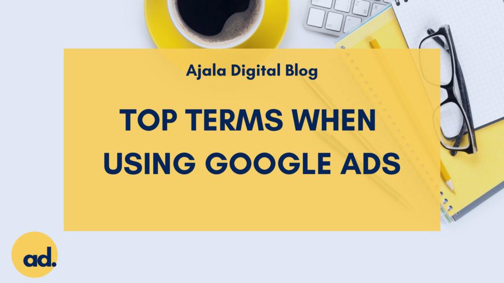 Ajala Digital Blog: Top Terms When Using Google Ads