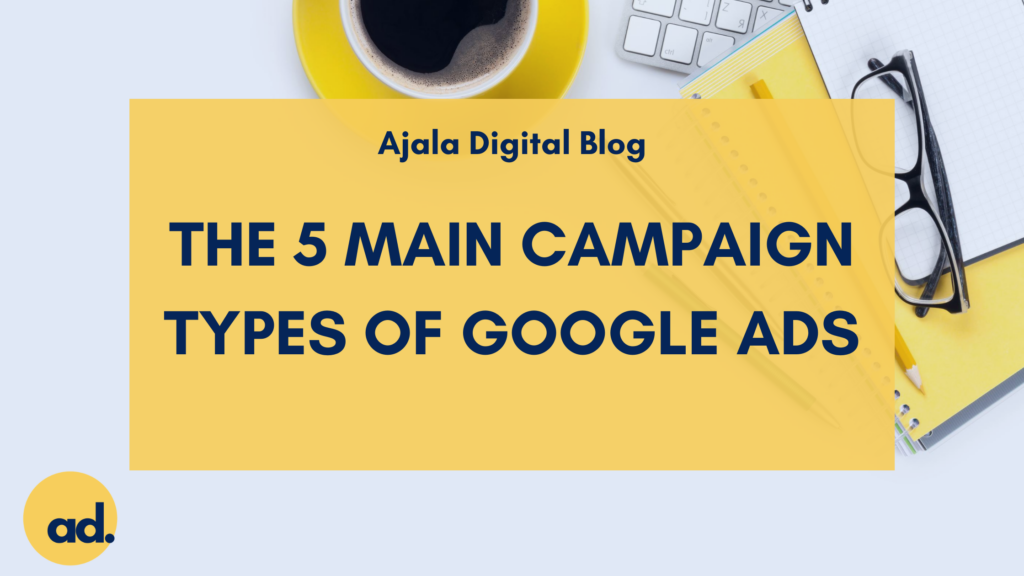 Ajala Digital Blog: The 5 Main Campaign Types of Google Ads