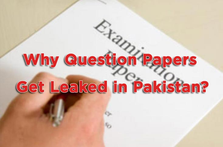Why Questions Paper Get Leaked in Pakistan?