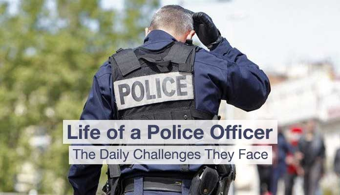 Life of a Police Officer - Challenges They Face