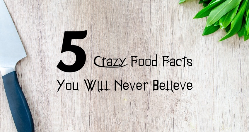 Crazy Facts about Food