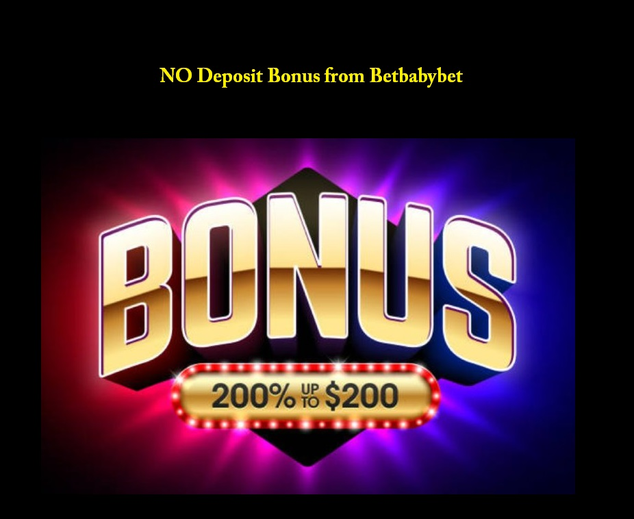 Betbabybet offer variety of no deposit bonuses. Just contact our team of casino experts.