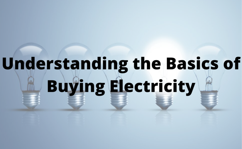 Understanding the Basics of Buying Electricity