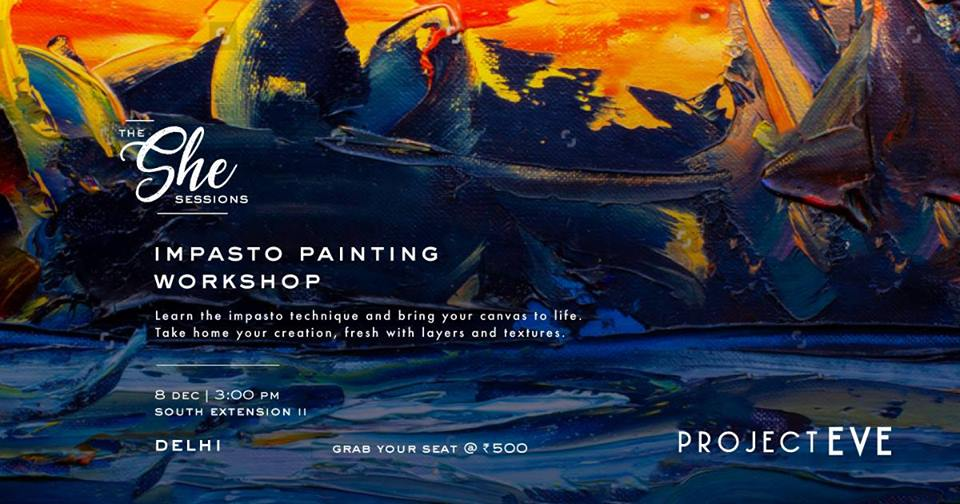 The She Sessions: Impasto Painting Workshop (Delhi)