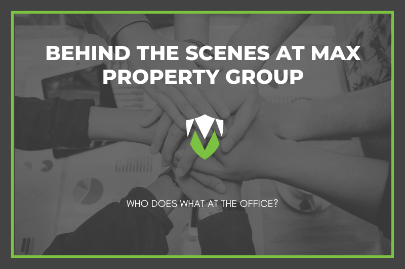 Behind the scenes at max property group